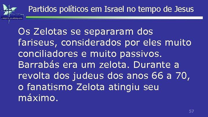 Partidos políticos em Israel no tempo de Jesus Os Zelotas se separaram dos fariseus,