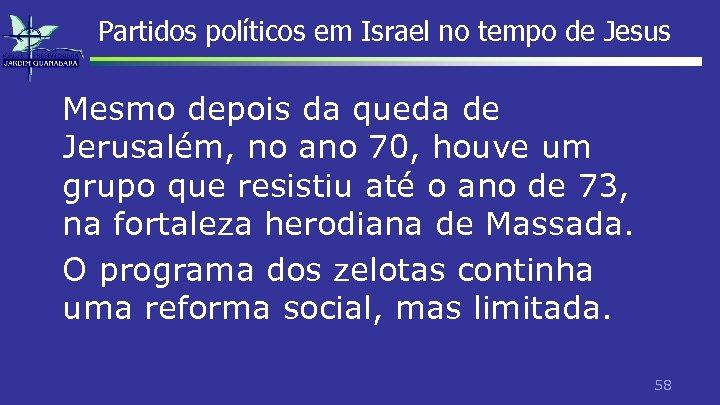 Partidos políticos em Israel no tempo de Jesus Mesmo depois da queda de Jerusalém,