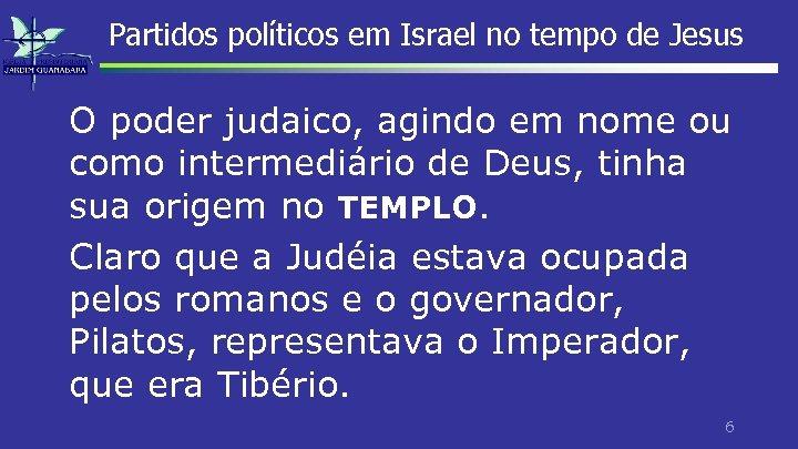 Partidos políticos em Israel no tempo de Jesus O poder judaico, agindo em nome