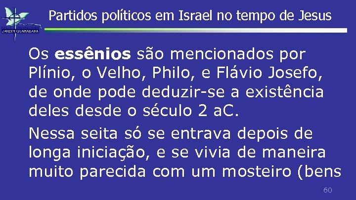 Partidos políticos em Israel no tempo de Jesus Os essênios são mencionados por Plínio,