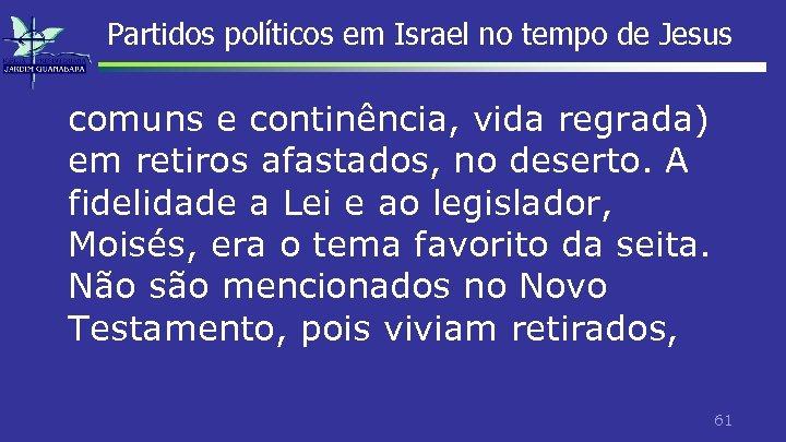 Partidos políticos em Israel no tempo de Jesus comuns e continência, vida regrada) em