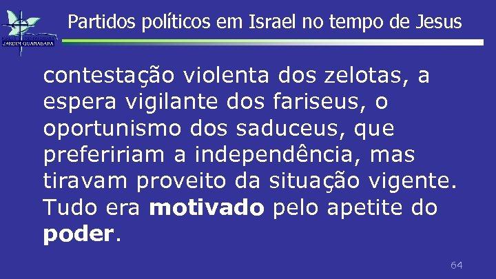 Partidos políticos em Israel no tempo de Jesus contestação violenta dos zelotas, a espera