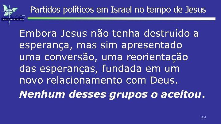 Partidos políticos em Israel no tempo de Jesus Embora Jesus não tenha destruído a