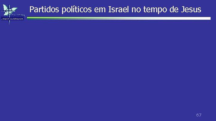 Partidos políticos em Israel no tempo de Jesus 67