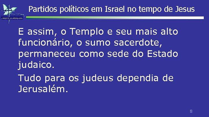 Partidos políticos em Israel no tempo de Jesus E assim, o Templo e seu