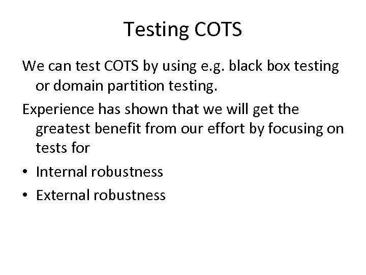 Testing COTS We can test COTS by using e. g. black box testing or