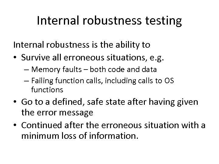 Internal robustness testing Internal robustness is the ability to • Survive all erroneous situations,