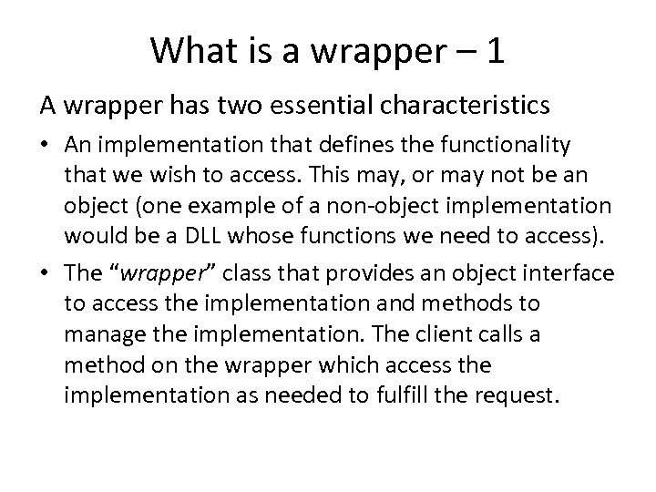 What is a wrapper – 1 A wrapper has two essential characteristics • An