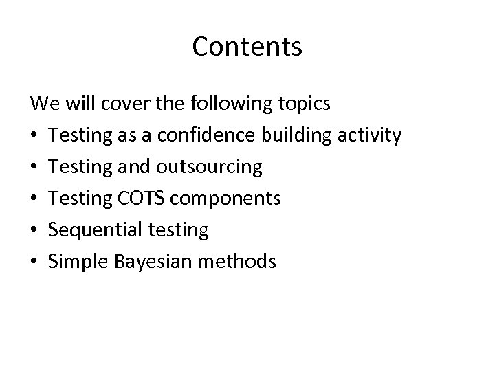 Contents We will cover the following topics • Testing as a confidence building activity