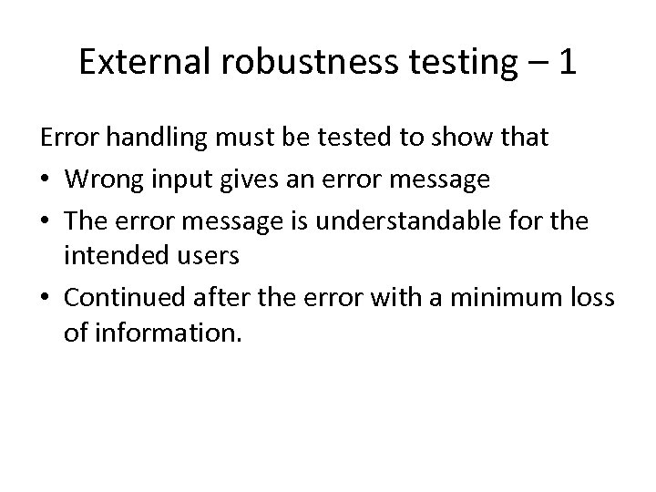 External robustness testing – 1 Error handling must be tested to show that •