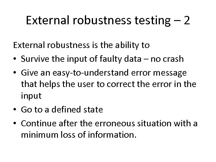 External robustness testing – 2 External robustness is the ability to • Survive the