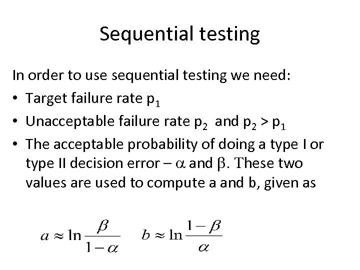 Sequential testing In order to use sequential testing we need: • Target failure rate