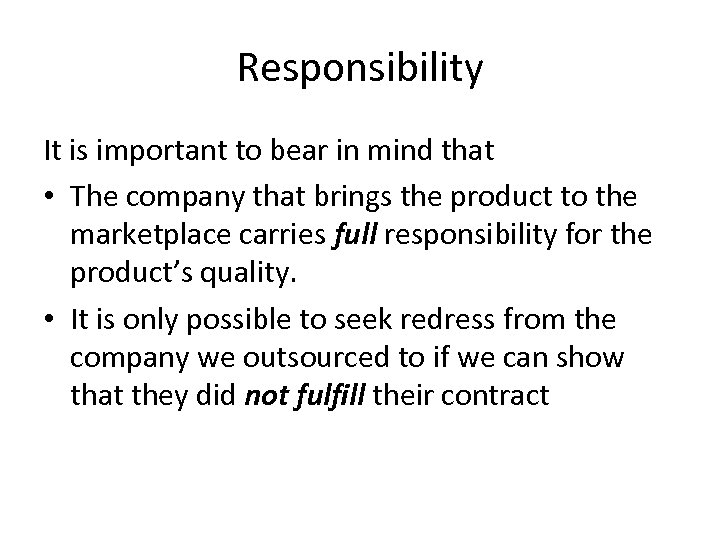 Responsibility It is important to bear in mind that • The company that brings