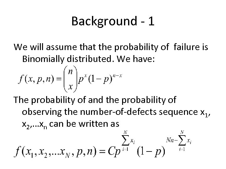 Background - 1 We will assume that the probability of failure is Binomially distributed.