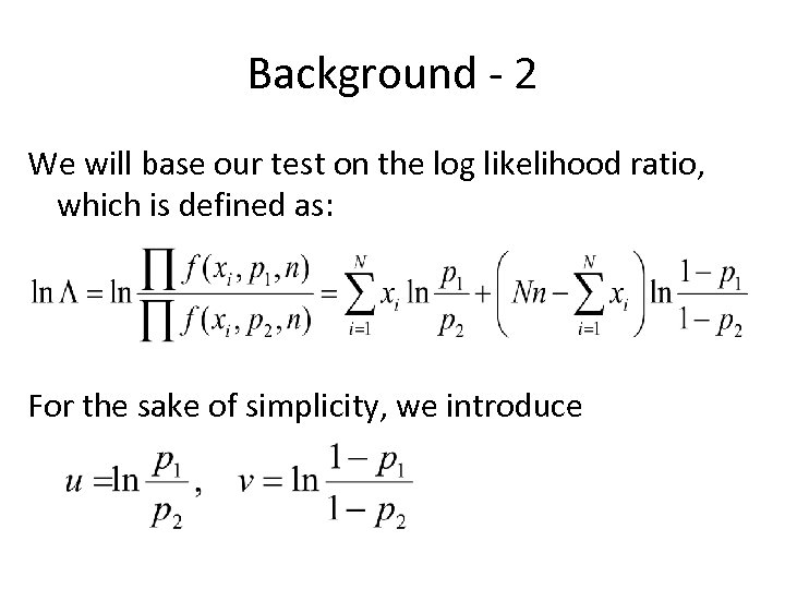 Background - 2 We will base our test on the log likelihood ratio, which
