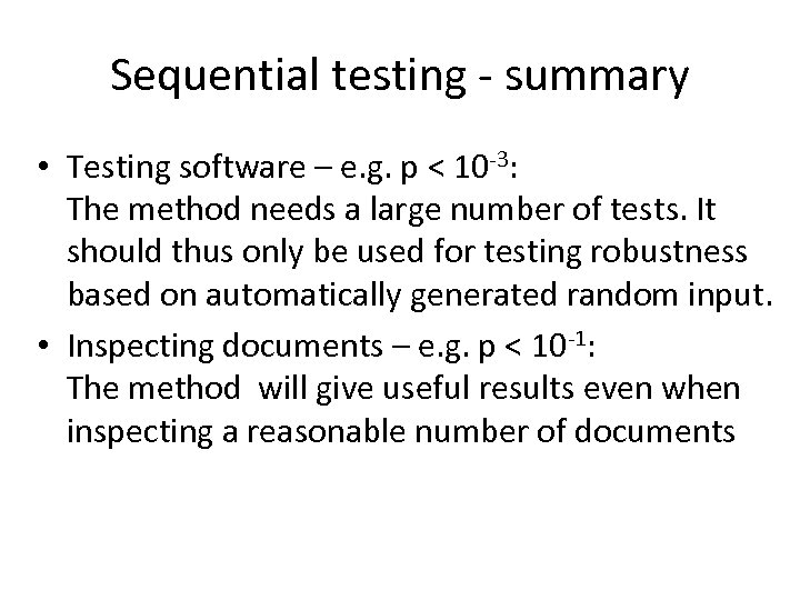 Sequential testing - summary • Testing software – e. g. p < 10 -3: