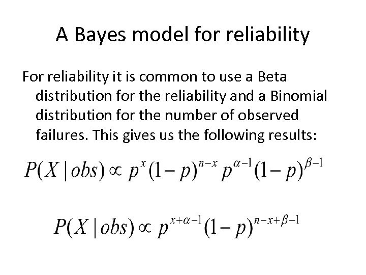 A Bayes model for reliability For reliability it is common to use a Beta