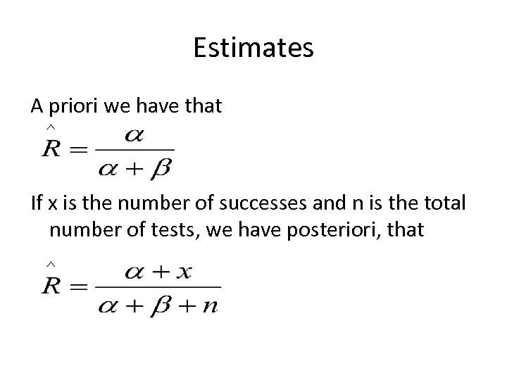 Estimates A priori we have that If x is the number of successes and