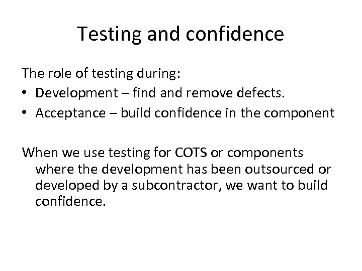 Testing and confidence The role of testing during: • Development – find and remove