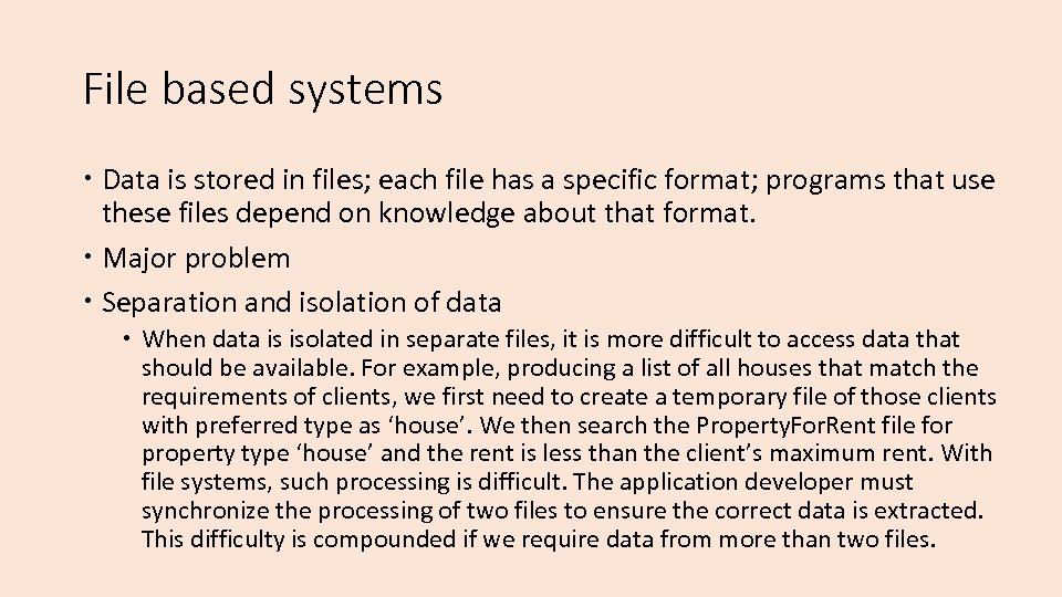 File based systems Data is stored in files; each file has a specific format;