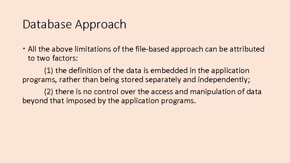 Database Approach All the above limitations of the file-based approach can be attributed to