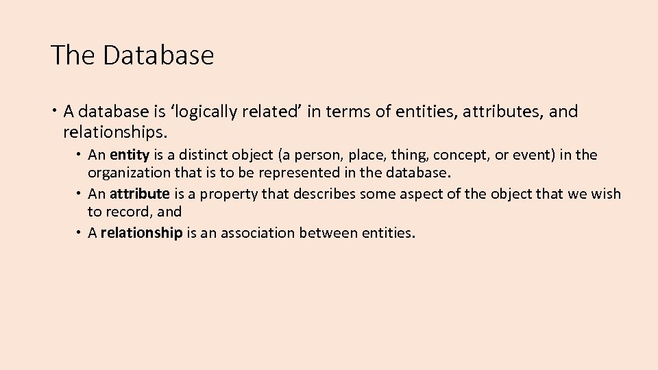 The Database A database is 'logically related' in terms of entities, attributes, and relationships.