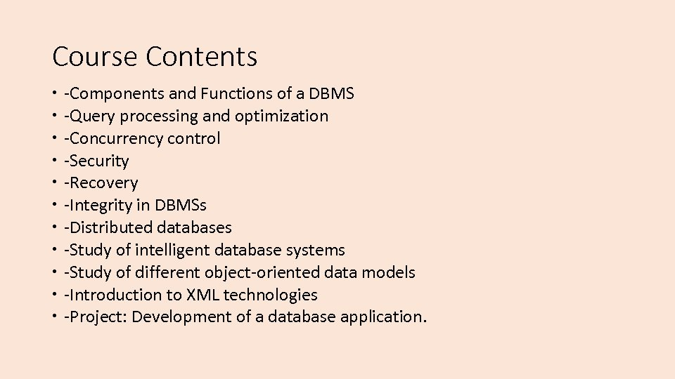 Course Contents -Components and Functions of a DBMS -Query processing and optimization -Concurrency control