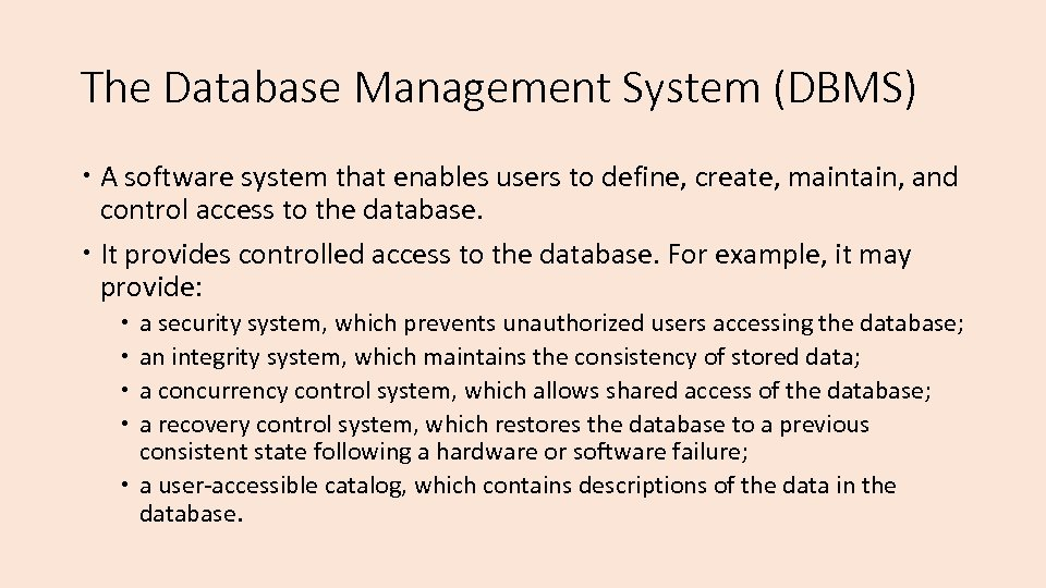 The Database Management System (DBMS) A software system that enables users to define, create,