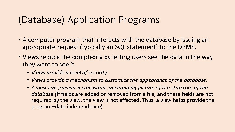 (Database) Application Programs A computer program that interacts with the database by issuing an