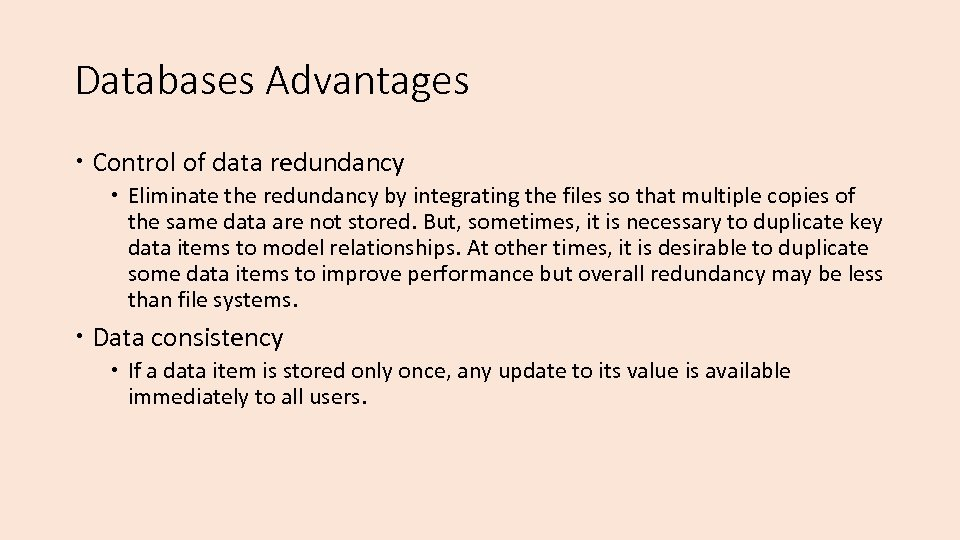 Databases Advantages Control of data redundancy Eliminate the redundancy by integrating the files so