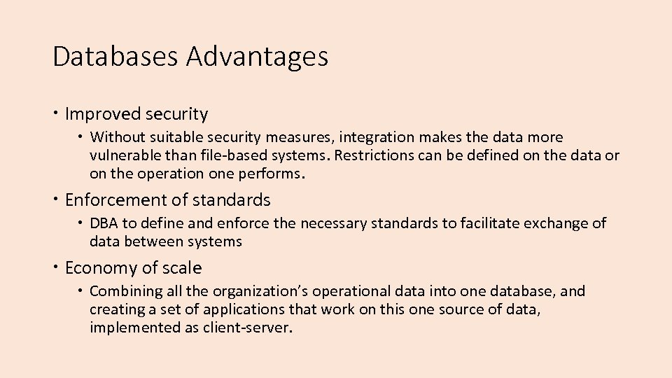 Databases Advantages Improved security Without suitable security measures, integration makes the data more vulnerable