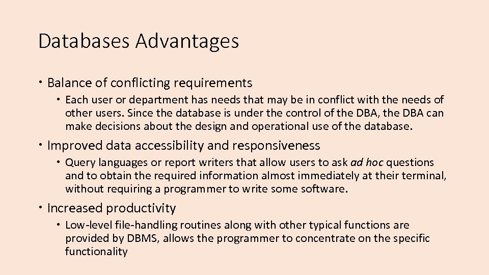 Databases Advantages Balance of conflicting requirements Each user or department has needs that may