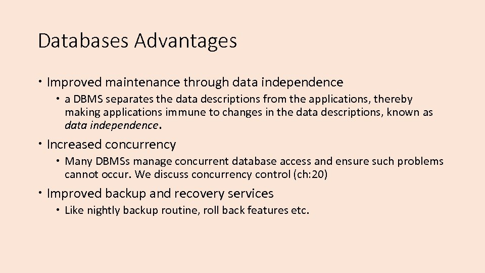 Databases Advantages Improved maintenance through data independence a DBMS separates the data descriptions from