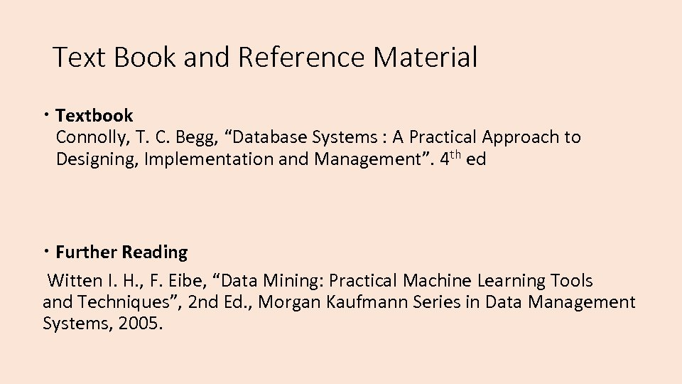 """Text Book and Reference Material Textbook Connolly, T. C. Begg, """"Database Systems : A"""