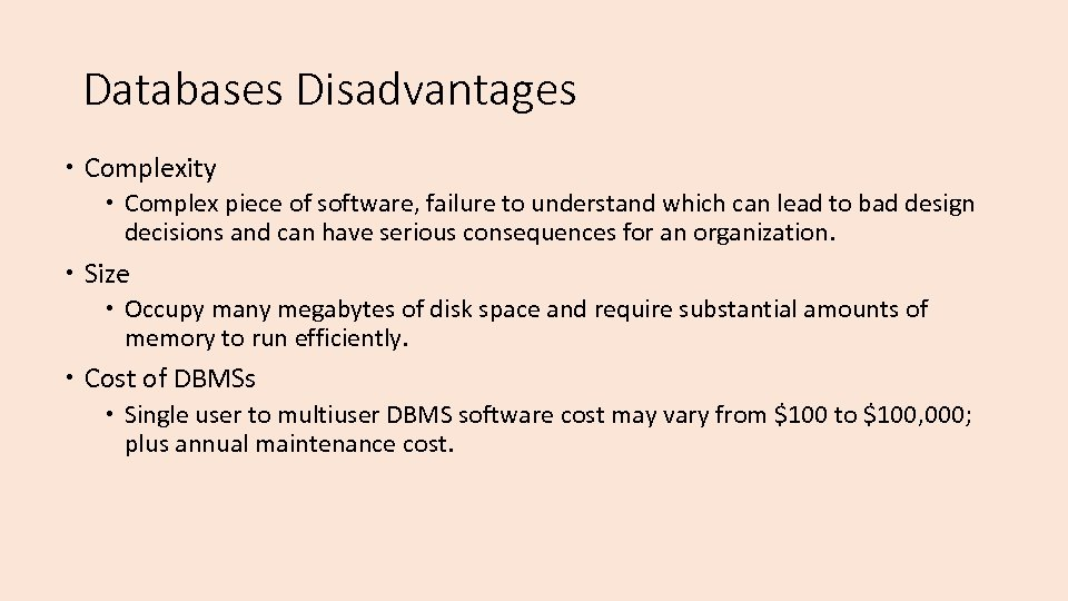 Databases Disadvantages Complexity Complex piece of software, failure to understand which can lead to
