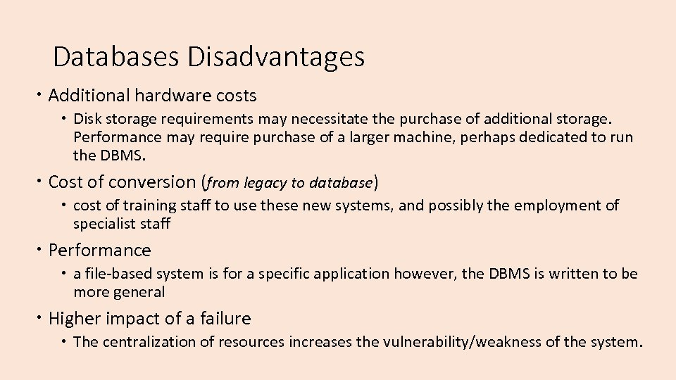 Databases Disadvantages Additional hardware costs Disk storage requirements may necessitate the purchase of additional