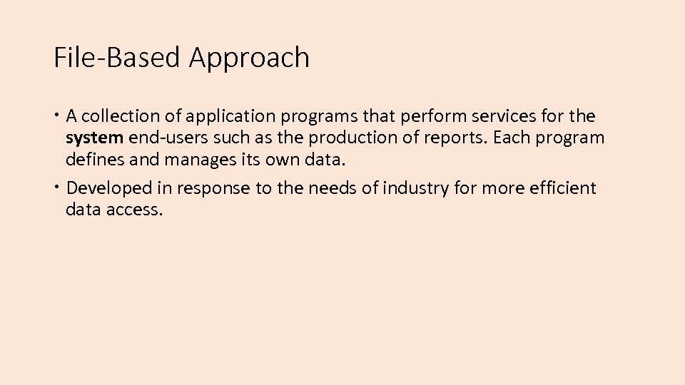 File-Based Approach A collection of application programs that perform services for the system end-users