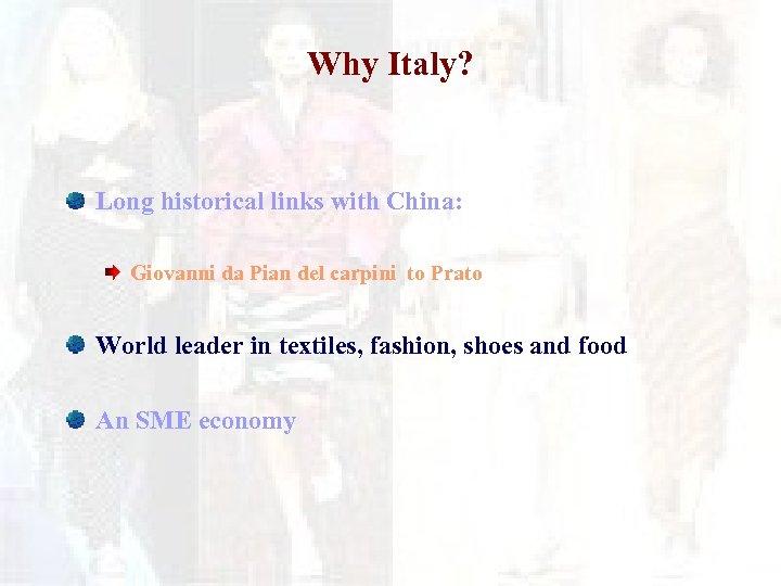 Why Italy? Long historical links with China: Giovanni da Pian del carpini to Prato