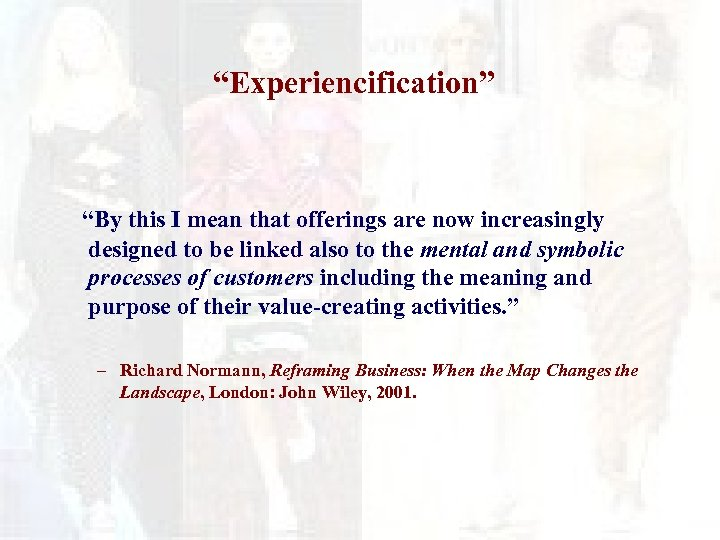 """""""Experiencification"""" """"By this I mean that offerings are now increasingly designed to be linked"""