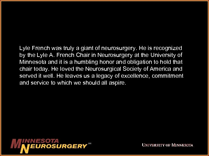 Lyle French was truly a giant of neurosurgery. He is recognized by the Lyle