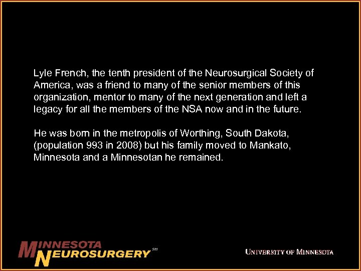 Lyle French, the tenth president of the Neurosurgical Society of America, was a friend