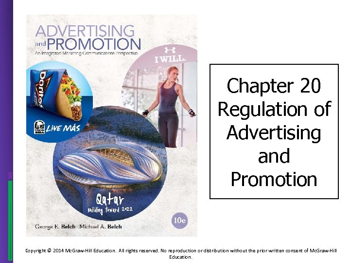 Chapter 20 Regulation of Advertising and Promotion Copyright © 2014 Mc. Graw-Hill Education. All