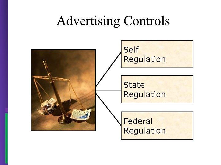 Advertising Controls Self Regulation State Regulation Federal Regulation