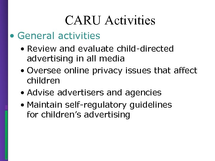 CARU Activities • General activities • Review and evaluate child-directed advertising in all media