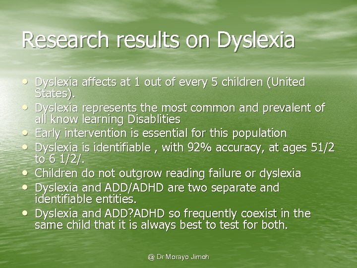 Research results on Dyslexia • Dyslexia affects at 1 out of every 5 children