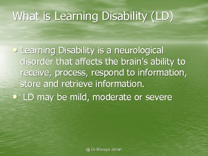 What is Learning Disability (LD) • Learning Disability is a neurological disorder that affects