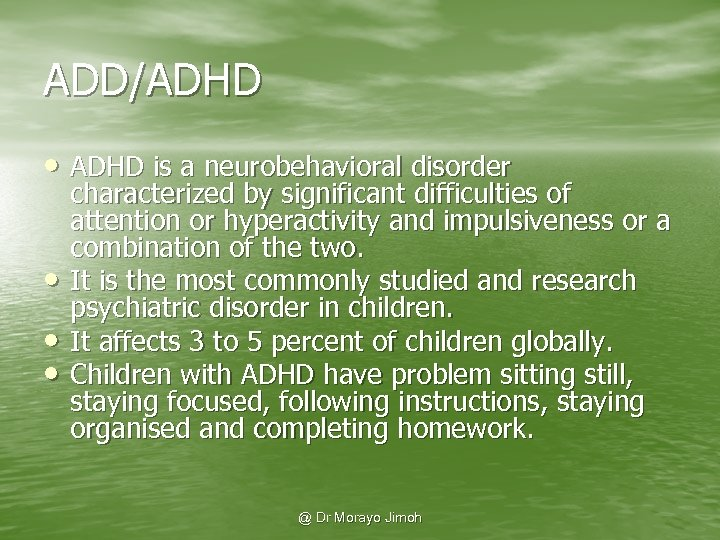ADD/ADHD • ADHD is a neurobehavioral disorder • • • characterized by significant difficulties