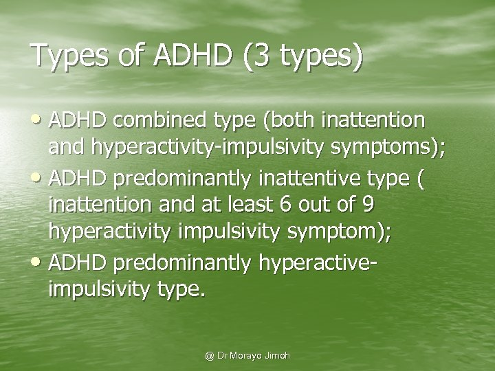 Types of ADHD (3 types) • ADHD combined type (both inattention and hyperactivity-impulsivity symptoms);