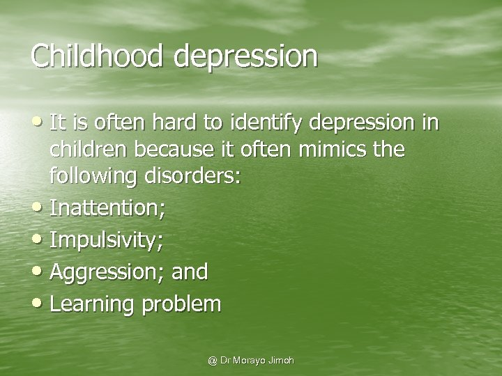 Childhood depression • It is often hard to identify depression in children because it