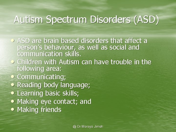 Autism Spectrum Disorders (ASD) • ASD are brain based disorders that affect a •